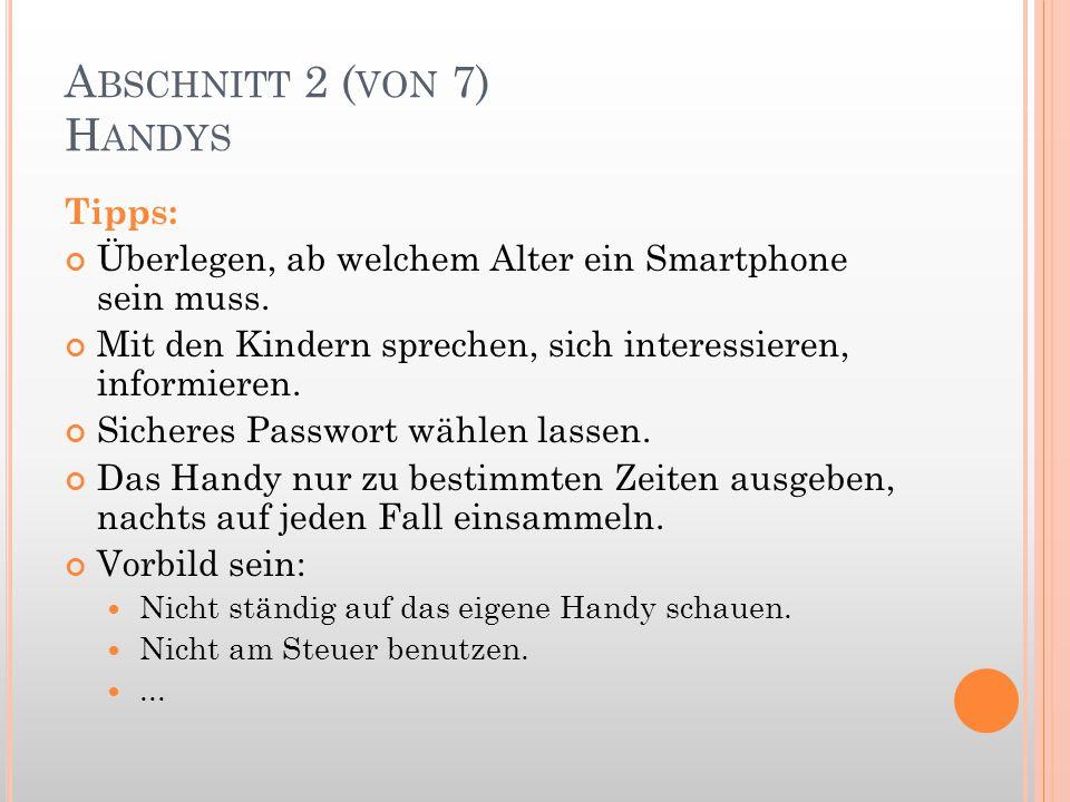 A BSCHNITT 2 ( VON 7) H ANDYS Tipps: Überlegen, ab welchem Alter ein Smartphone sein muss. Mit den Kindern sprechen, sich interessieren, informieren.