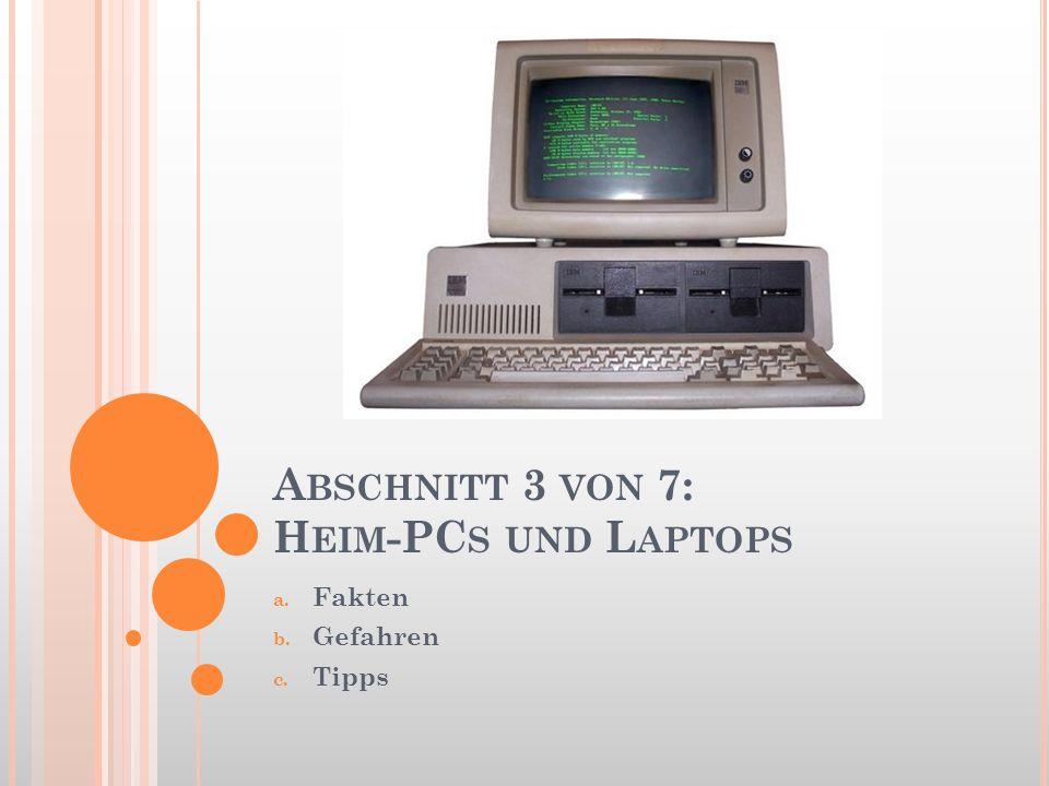 A BSCHNITT 3 VON 7: H EIM -PC S UND L APTOPS a. Fakten b. Gefahren c. Tipps