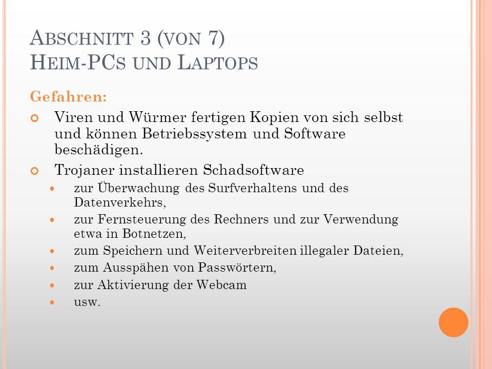 A BSCHNITT 3 ( VON 7) H EIM -PC S UND L APTOPS Gefahren: Viren und Würmer fertigen Kopien von sich selbst und können Betriebssystem und Software besch