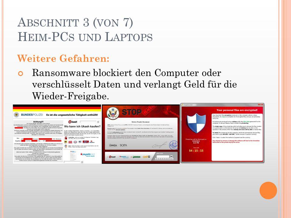 A BSCHNITT 3 ( VON 7) H EIM -PC S UND L APTOPS Weitere Gefahren: Ransomware blockiert den Computer oder verschlüsselt Daten und verlangt Geld für die