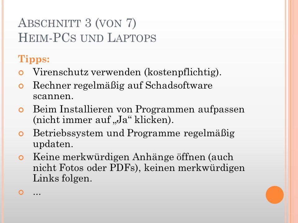 A BSCHNITT 3 ( VON 7) H EIM -PC S UND L APTOPS Tipps: Virenschutz verwenden (kostenpflichtig). Rechner regelmäßig auf Schadsoftware scannen. Beim Inst