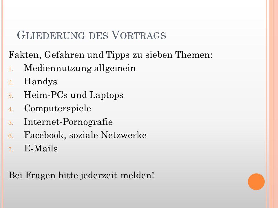 G LIEDERUNG DES V ORTRAGS Fakten, Gefahren und Tipps zu sieben Themen: 1. Mediennutzung allgemein 2. Handys 3. Heim-PCs und Laptops 4. Computerspiele