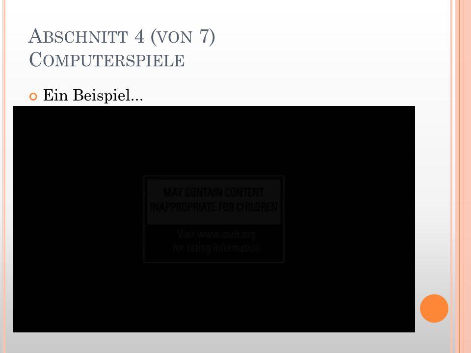 A BSCHNITT 4 ( VON 7) C OMPUTERSPIELE Ein Beispiel...