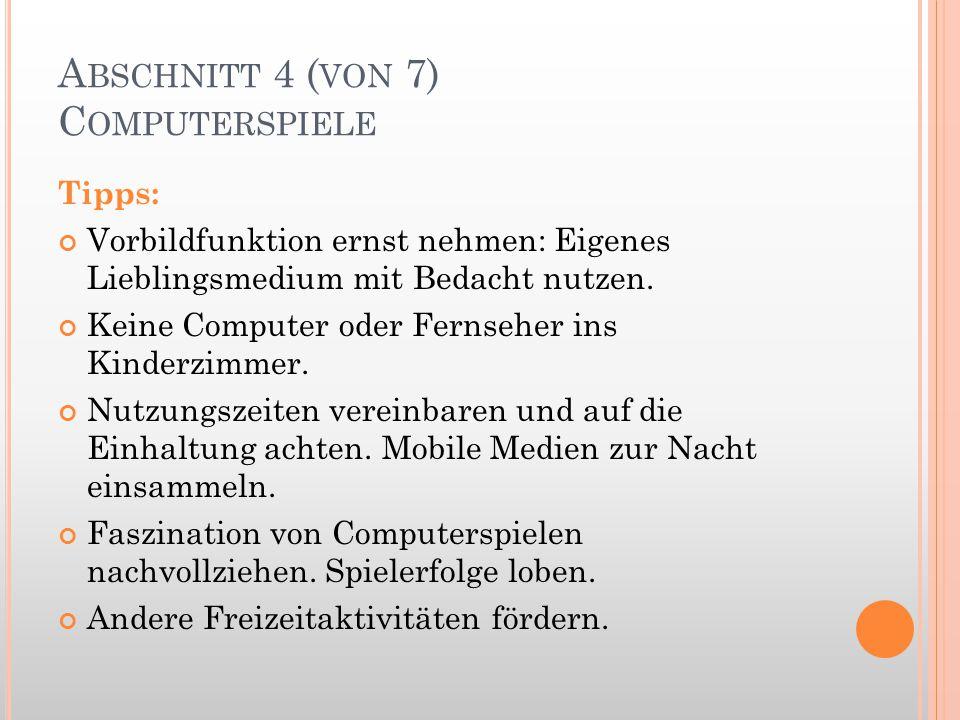 A BSCHNITT 4 ( VON 7) C OMPUTERSPIELE Tipps: Vorbildfunktion ernst nehmen: Eigenes Lieblingsmedium mit Bedacht nutzen. Keine Computer oder Fernseher i