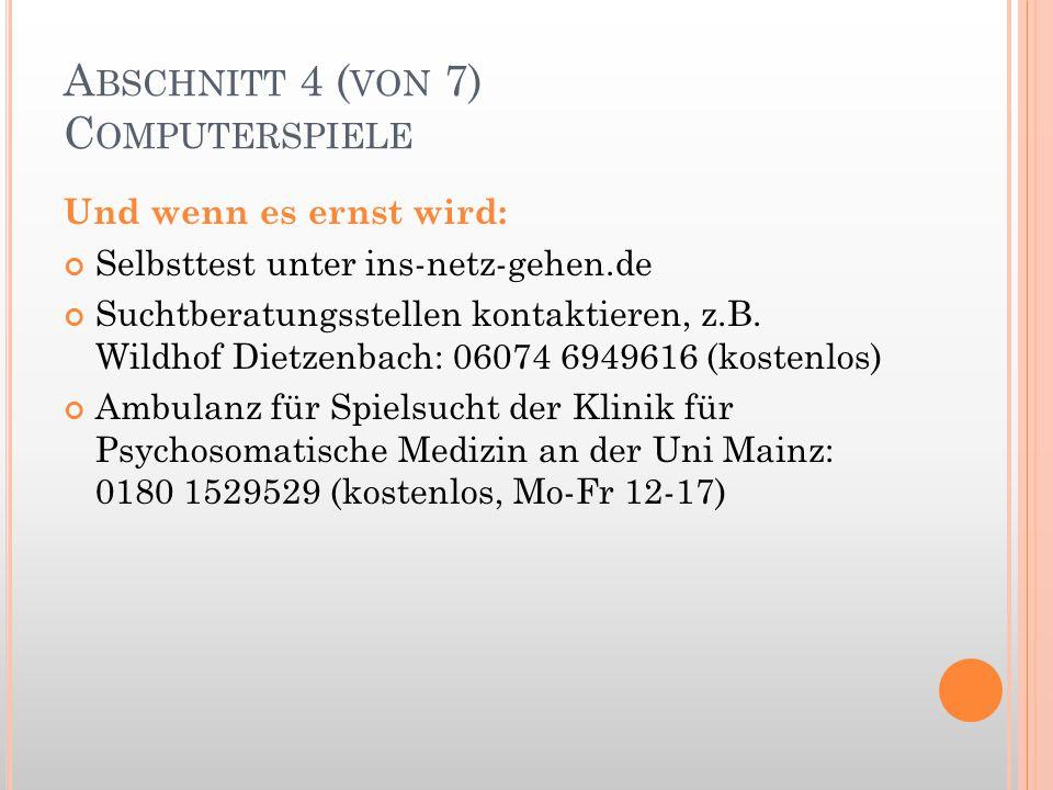 A BSCHNITT 4 ( VON 7) C OMPUTERSPIELE Und wenn es ernst wird: Selbsttest unter ins-netz-gehen.de Suchtberatungsstellen kontaktieren, z.B. Wildhof Diet