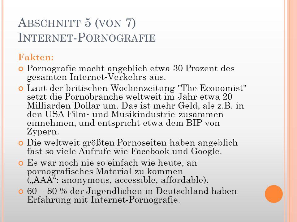 A BSCHNITT 5 ( VON 7) I NTERNET -P ORNOGRAFIE Fakten: Pornografie macht angeblich etwa 30 Prozent des gesamten Internet-Verkehrs aus. Laut der britisc
