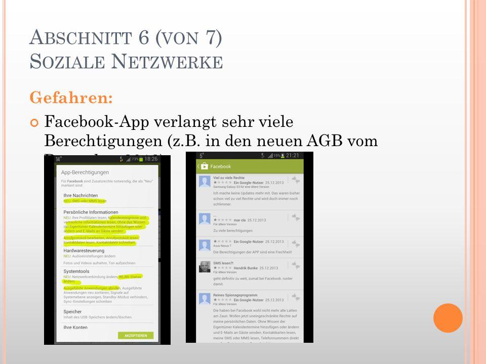 A BSCHNITT 6 ( VON 7) S OZIALE N ETZWERKE Gefahren: Facebook-App verlangt sehr viele Berechtigungen (z.B. in den neuen AGB vom Dezember 2013):
