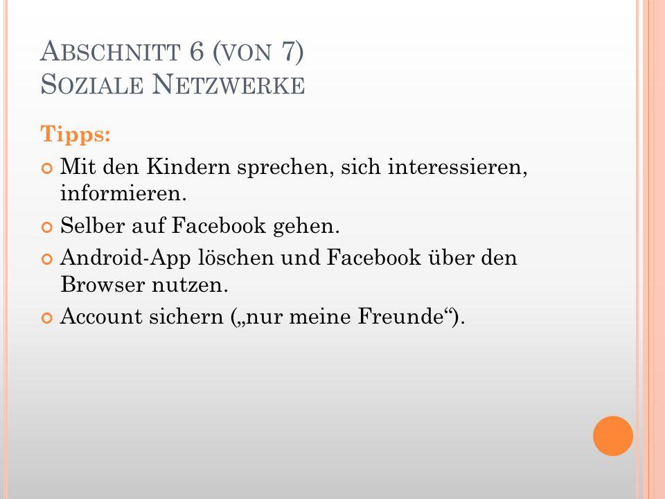 A BSCHNITT 6 ( VON 7) S OZIALE N ETZWERKE Tipps: Mit den Kindern sprechen, sich interessieren, informieren. Selber auf Facebook gehen. Android-App lös