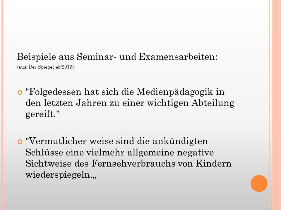 Beispiele aus Seminar- und Examensarbeiten: (aus: Der Spiegel 48/2013)