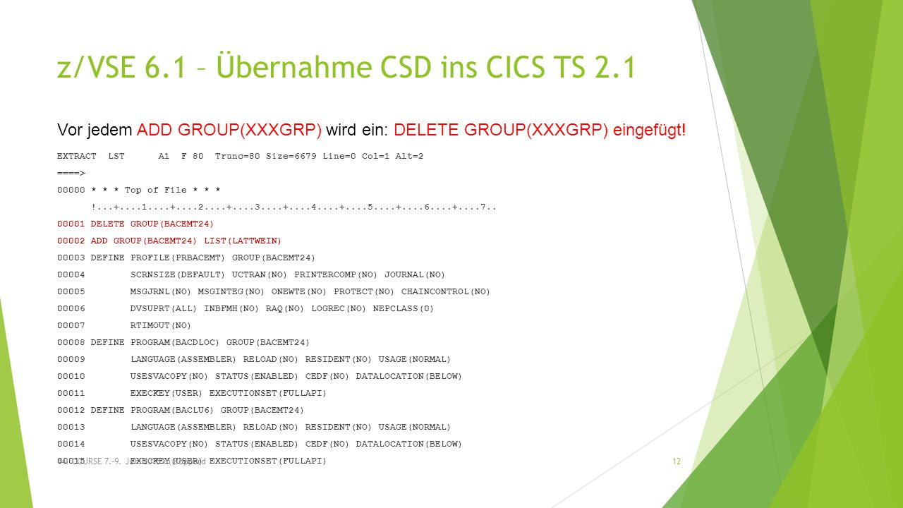 z/VSE 6.1 – Übernahme CSD ins CICS TS 2.1 EXTRACT LST A1 F 80 Trunc=80 Size=6679 Line=0 Col=1 Alt=2 ====> 00000 * * * Top of File * * * !...+....1....