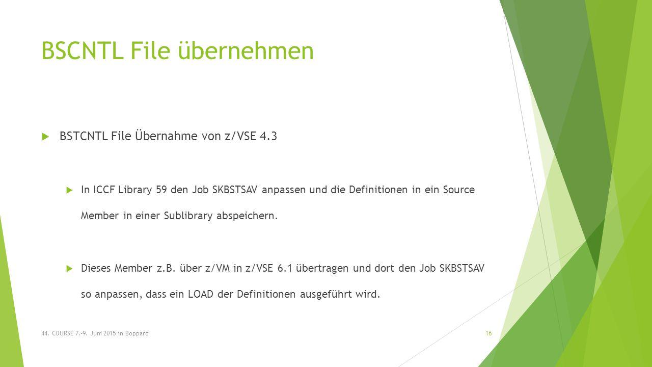 BSCNTL File übernehmen  BSTCNTL File Übernahme von z/VSE 4.3  In ICCF Library 59 den Job SKBSTSAV anpassen und die Definitionen in ein Source Member in einer Sublibrary abspeichern.