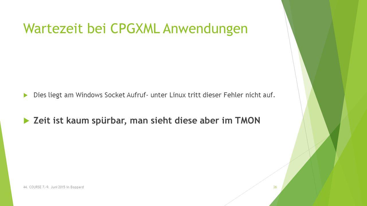 Wartezeit bei CPGXML Anwendungen  Dies liegt am Windows Socket Aufruf- unter Linux tritt dieser Fehler nicht auf.