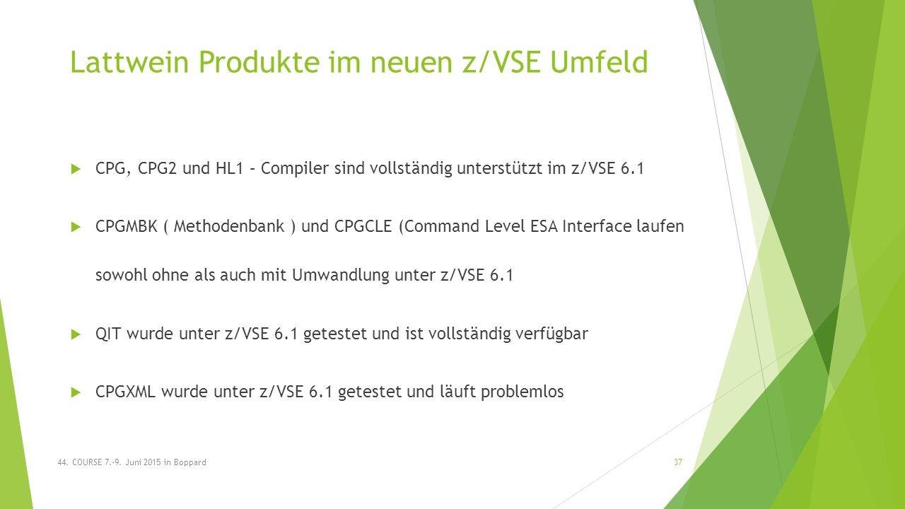 Lattwein Produkte im neuen z/VSE Umfeld  CPG, CPG2 und HL1 – Compiler sind vollständig unterstützt im z/VSE 6.1  CPGMBK ( Methodenbank ) und CPGCLE (Command Level ESA Interface laufen sowohl ohne als auch mit Umwandlung unter z/VSE 6.1  QIT wurde unter z/VSE 6.1 getestet und ist vollständig verfügbar  CPGXML wurde unter z/VSE 6.1 getestet und läuft problemlos 44.