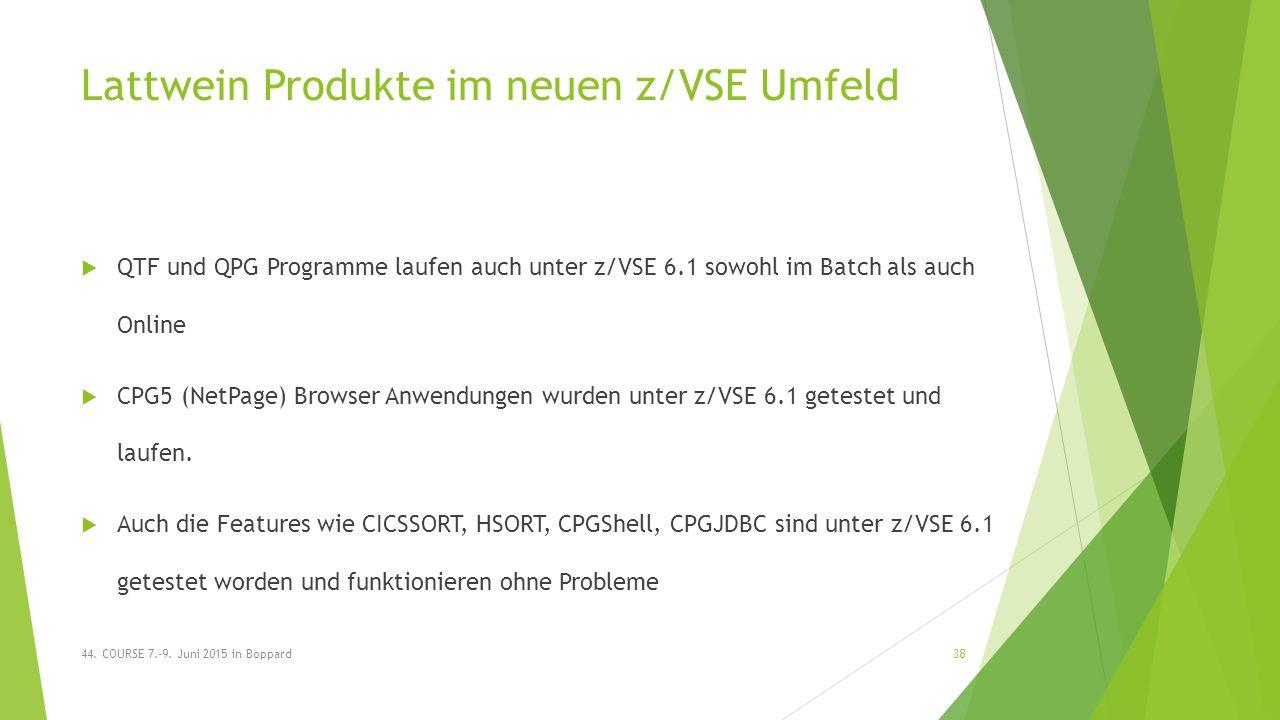 Lattwein Produkte im neuen z/VSE Umfeld  QTF und QPG Programme laufen auch unter z/VSE 6.1 sowohl im Batch als auch Online  CPG5 (NetPage) Browser Anwendungen wurden unter z/VSE 6.1 getestet und laufen.