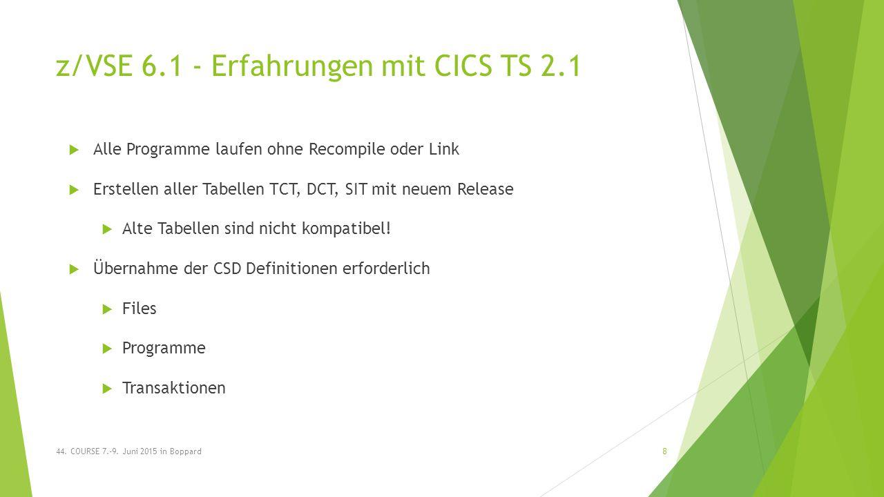 z/VSE 6.1 - Erfahrungen mit CICS TS 2.1  Alle Programme laufen ohne Recompile oder Link  Erstellen aller Tabellen TCT, DCT, SIT mit neuem Release  Alte Tabellen sind nicht kompatibel.