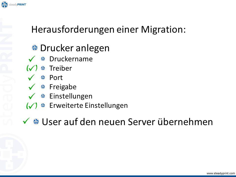 User auf den neuen Server übernehmen Druckername Treiber Port Freigabe Einstellungen Erweiterte Einstellungen Drucker anlegen Herausforderungen einer Migration: