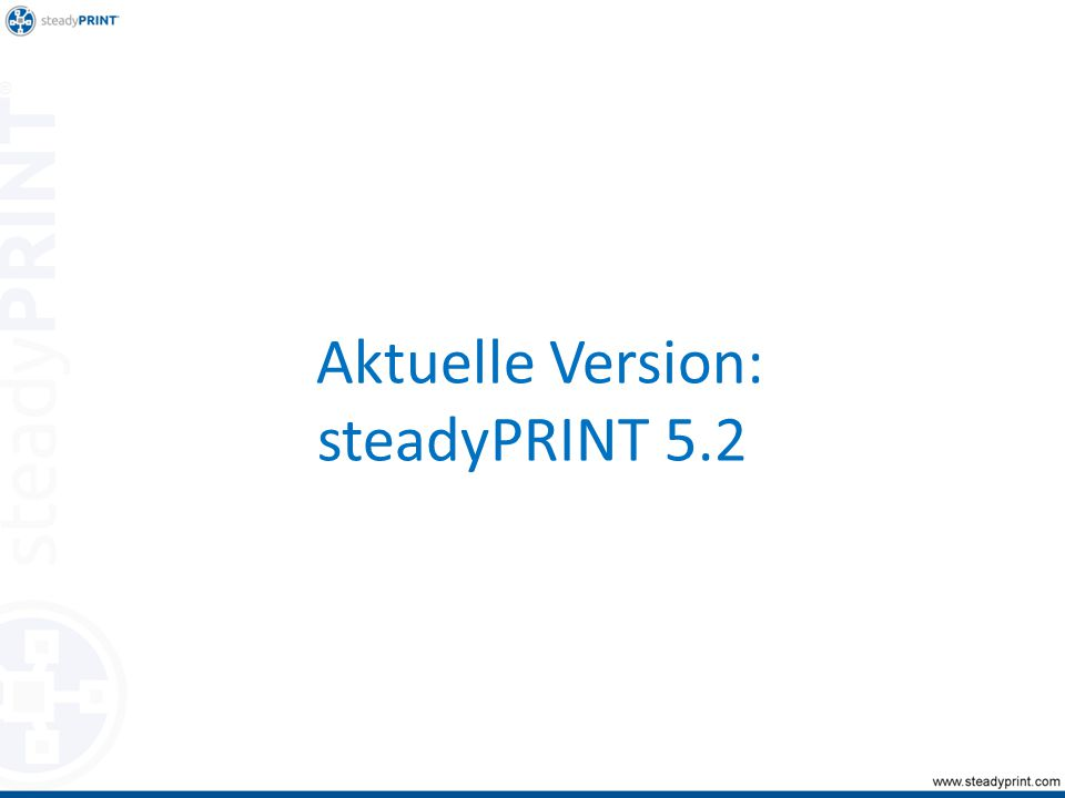 Aktuelle Version: steadyPRINT 5.2