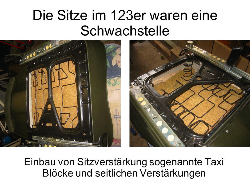 Die Sitze im 123er waren eine Schwachstelle Einbau von Sitzverstärkung sogenannte Taxi Blöcke und seitlichen Verstärkungen