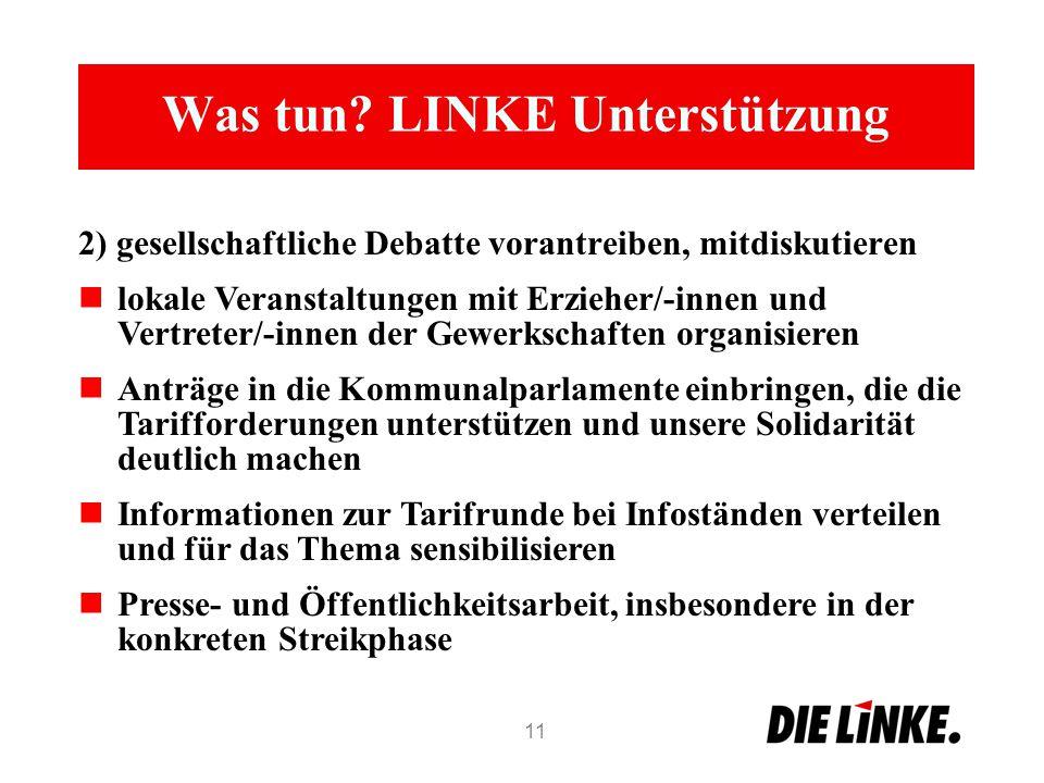 Was tun? LINKE Unterstützung 2) gesellschaftliche Debatte vorantreiben, mitdiskutieren lokale Veranstaltungen mit Erzieher/-innen und Vertreter/-innen