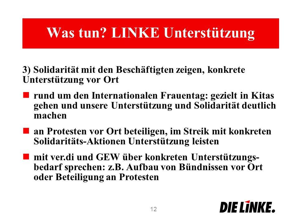 Was tun? LINKE Unterstützung 3) Solidarität mit den Beschäftigten zeigen, konkrete Unterstützung vor Ort rund um den Internationalen Frauentag: geziel