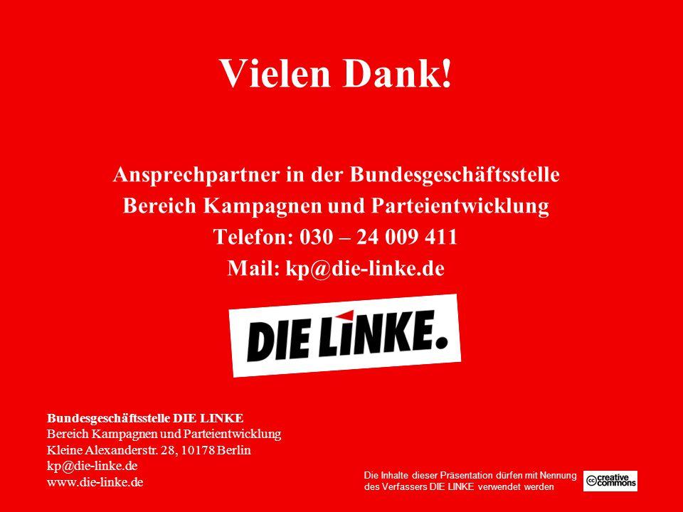 Vielen Dank! Ansprechpartner in der Bundesgeschäftsstelle Bereich Kampagnen und Parteientwicklung Telefon: 030 – 24 009 411 Mail: kp@die-linke.de Bund