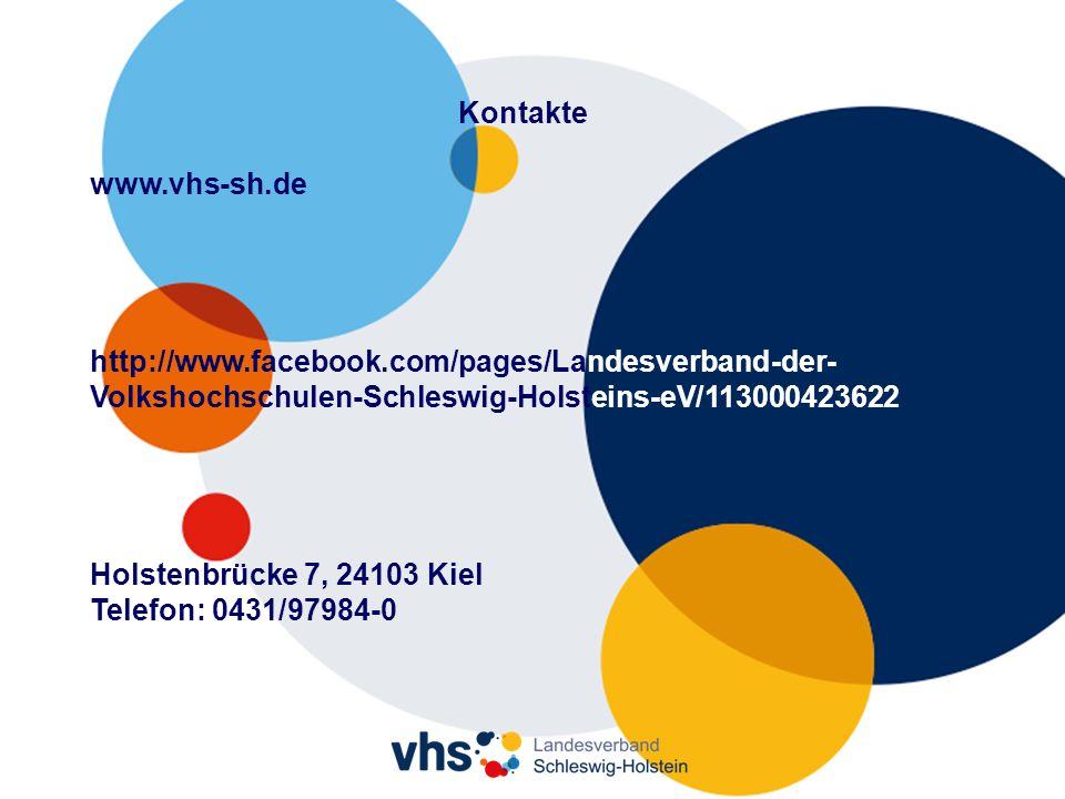 Kontakte www.vhs-sh.de http://www.facebook.com/pages/Landesverband-der- Volkshochschulen-Schleswig-Holsteins-eV/113000423622 Holstenbrücke 7, 24103 Kiel Telefon: 0431/97984-0