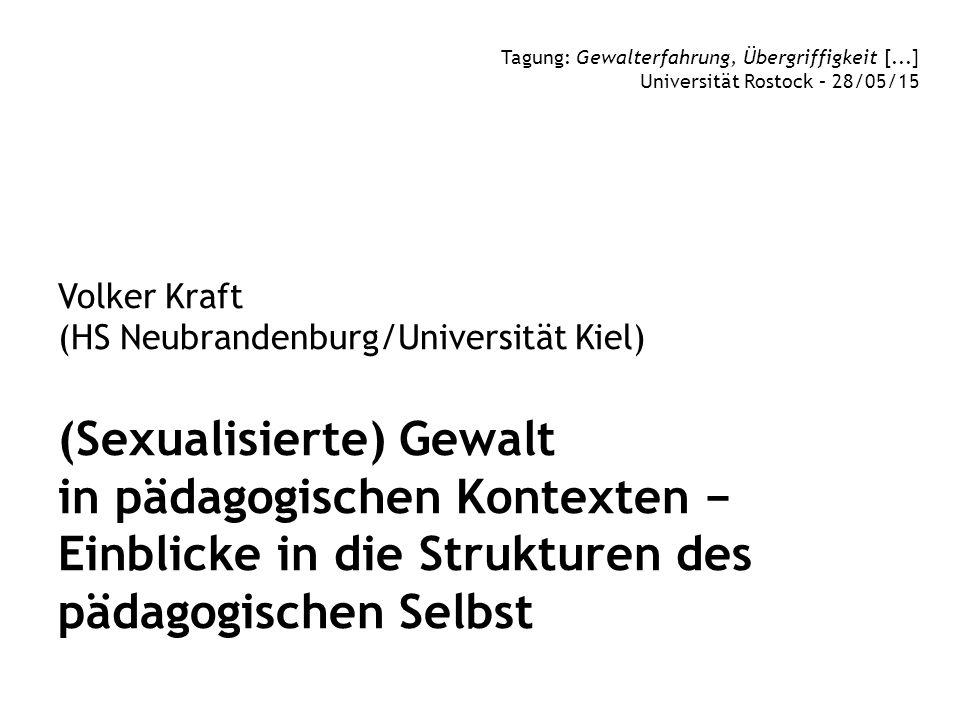 Volker Kraft (HS Neubrandenburg/Universität Kiel) (Sexualisierte) Gewalt in pädagogischen Kontexten − Einblicke in die Strukturen des pädagogischen Se