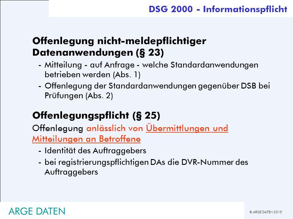 © ARGE DATEN 2015 ARGE DATEN Offenlegung nicht-meldepflichtiger Datenanwendungen (§ 23) -Mitteilung - auf Anfrage - welche Standardanwendungen betrieben werden (Abs.