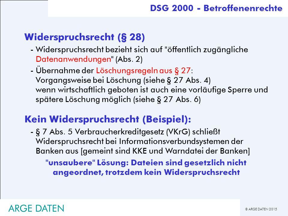 © ARGE DATEN 2015 ARGE DATEN Widerspruchsrecht (§ 28) -Widerspruchsrecht bezieht sich auf öffentlich zugängliche Datenanwendungen (Abs.