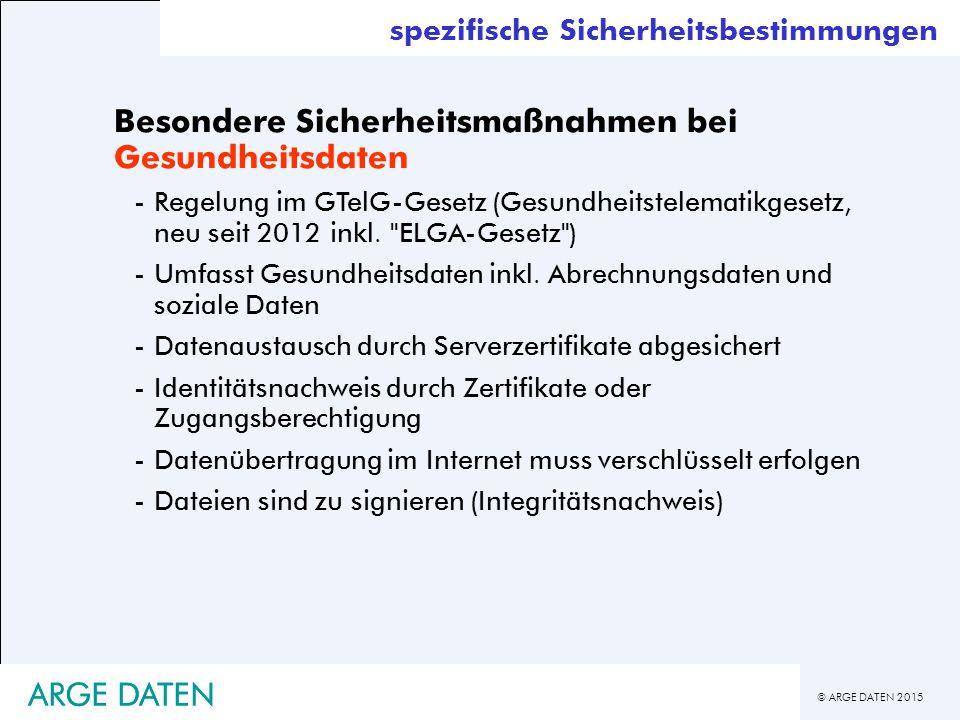 © ARGE DATEN 2015 ARGE DATEN spezifische Sicherheitsbestimmungen Besondere Sicherheitsmaßnahmen bei Gesundheitsdaten -Regelung im GTelG-Gesetz (Gesundheitstelematikgesetz, neu seit 2012 inkl.