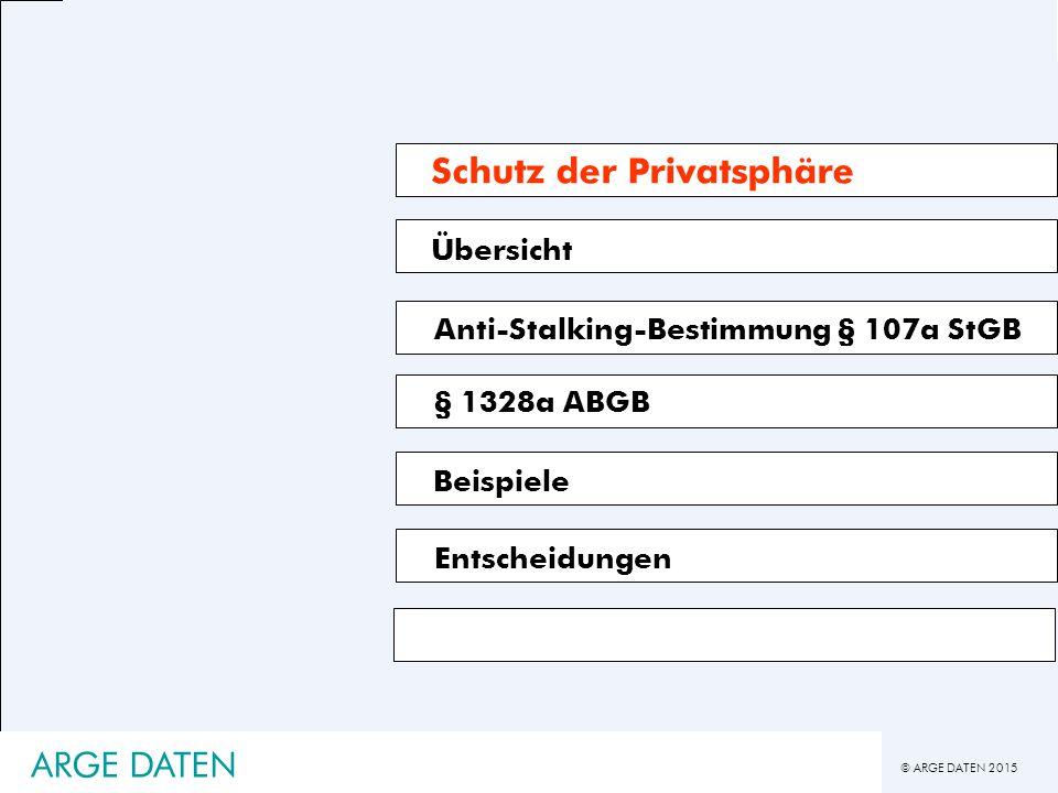 © ARGE DATEN 2015 ARGE DATEN Übersicht § 1328a ABGB Beispiele Schutz der Privatsphäre Anti-Stalking-Bestimmung § 107a StGB Entscheidungen
