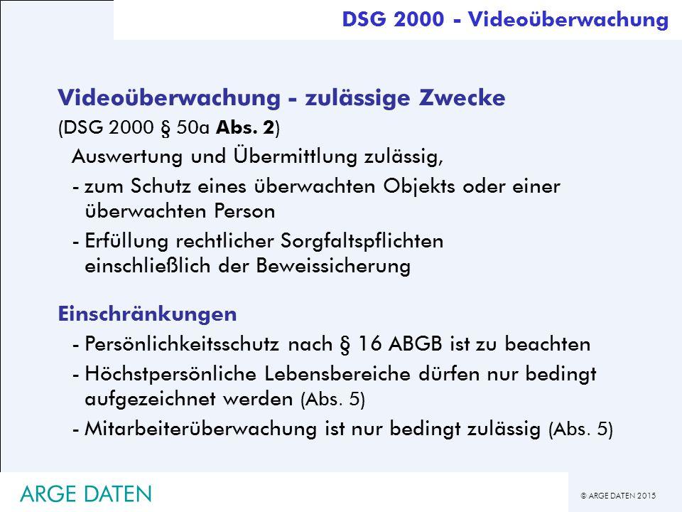 © ARGE DATEN 2015 ARGE DATEN Videoüberwachung - zulässige Zwecke (DSG 2000 § 50a Abs.