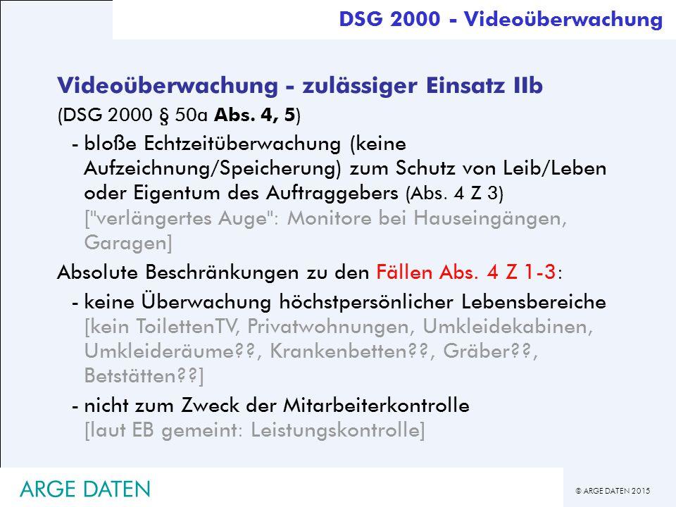 © ARGE DATEN 2015 ARGE DATEN Videoüberwachung - zulässiger Einsatz IIb (DSG 2000 § 50a Abs.