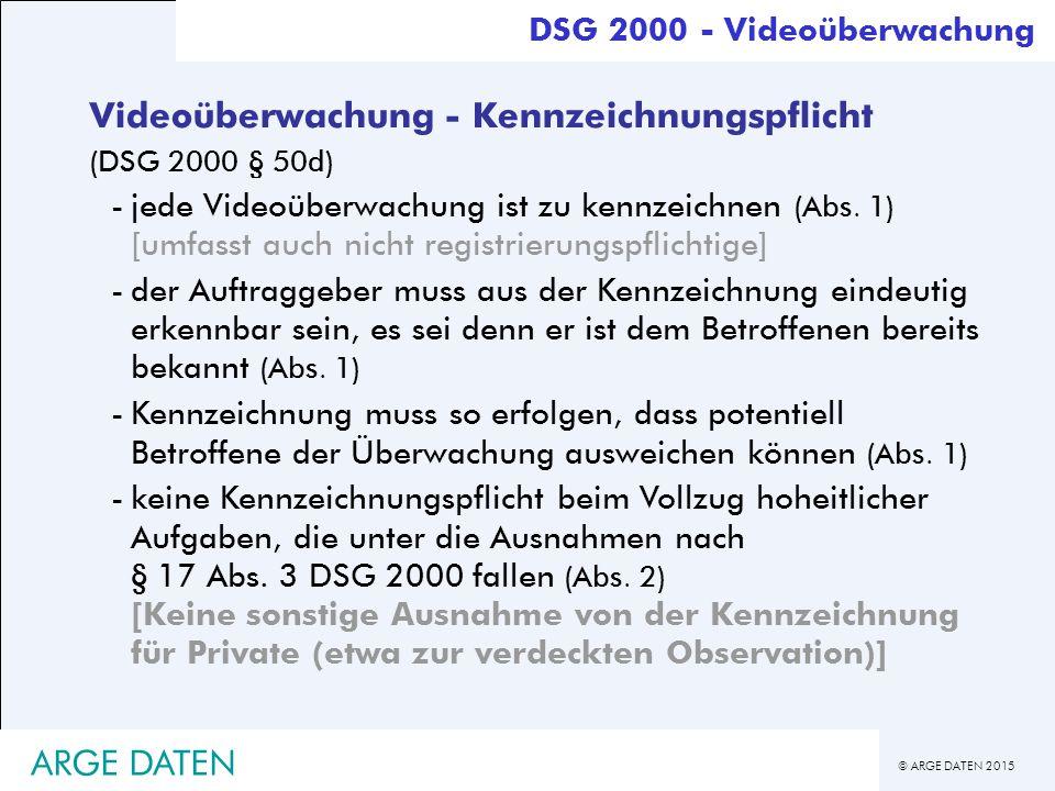 © ARGE DATEN 2015 ARGE DATEN Videoüberwachung - Kennzeichnungspflicht (DSG 2000 § 50d) -jede Videoüberwachung ist zu kennzeichnen (Abs.