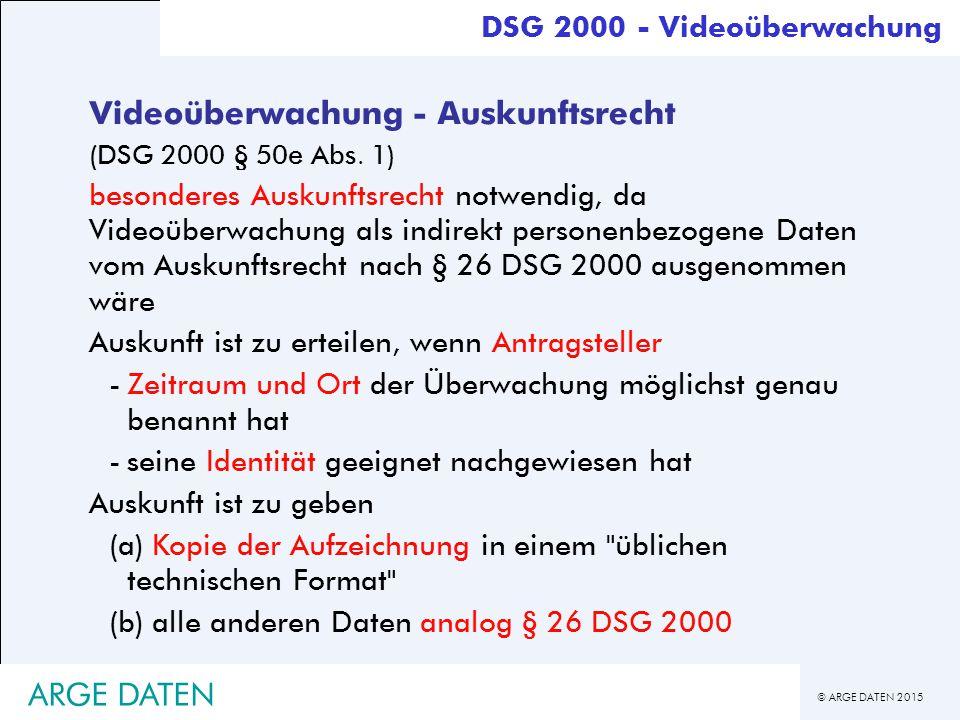 © ARGE DATEN 2015 ARGE DATEN Videoüberwachung - Auskunftsrecht (DSG 2000 § 50e Abs.