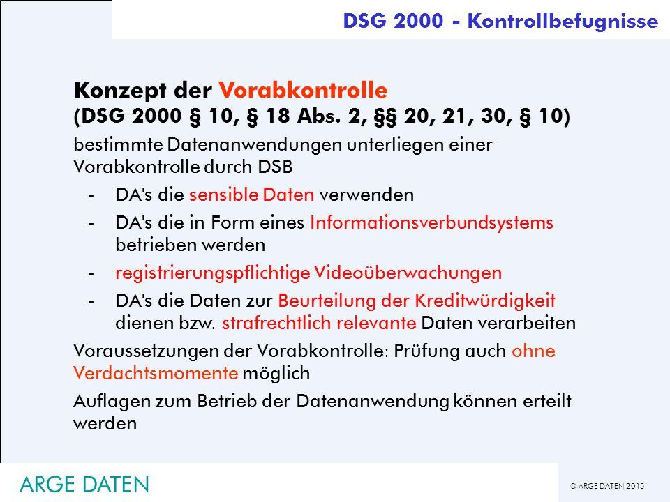 © ARGE DATEN 2015 ARGE DATEN DSG 2000 - Kontrollbefugnisse Konzept der Vorabkontrolle (DSG 2000 § 10, § 18 Abs.