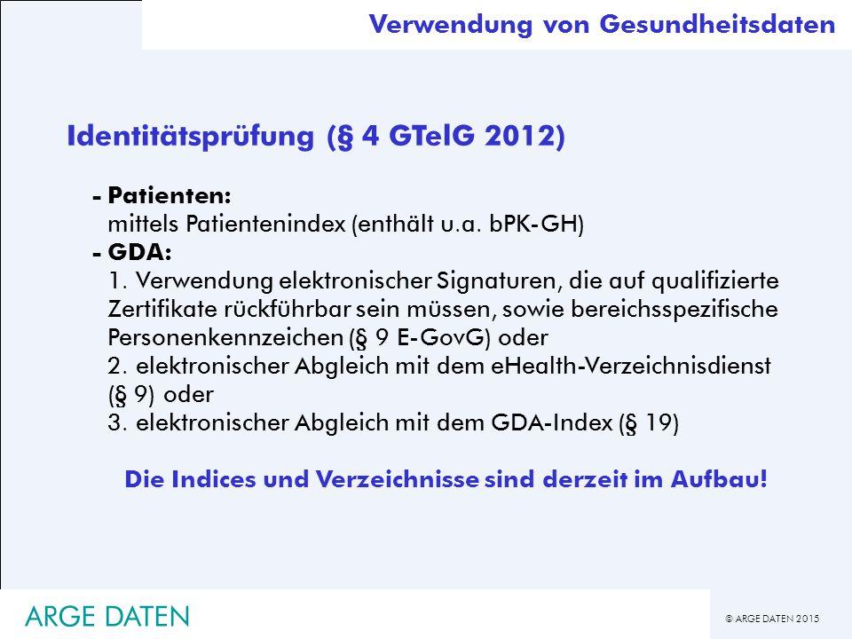 © ARGE DATEN 2015 Identitätsprüfung (§ 4 GTelG 2012) -Patienten: mittels Patientenindex (enthält u.a.