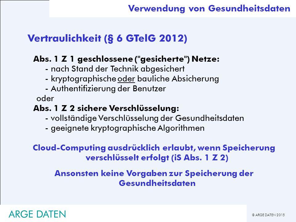 © ARGE DATEN 2015 Vertraulichkeit (§ 6 GTelG 2012) Abs.