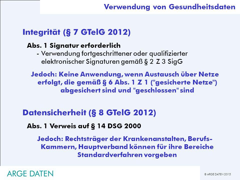 © ARGE DATEN 2015 ARGE DATEN Integrität (§ 7 GTelG 2012) Abs.