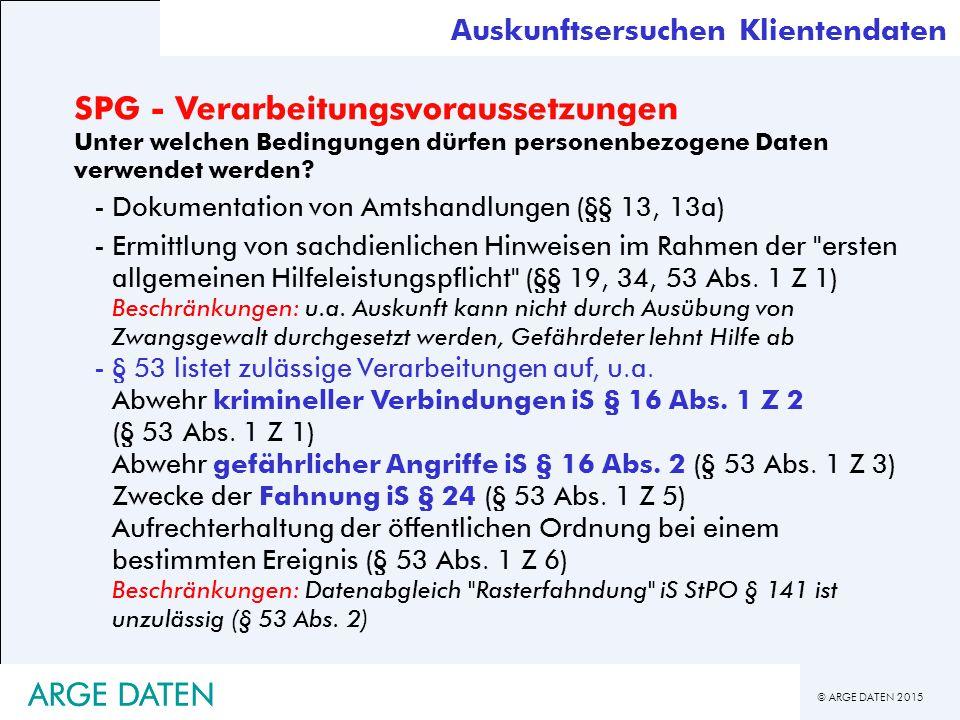© ARGE DATEN 2015 ARGE DATEN SPG - Verarbeitungsvoraussetzungen Unter welchen Bedingungen dürfen personenbezogene Daten verwendet werden.