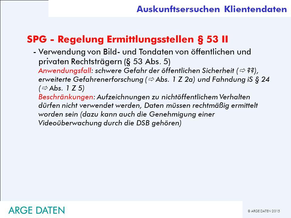 © ARGE DATEN 2015 ARGE DATEN SPG - Regelung Ermittlungsstellen § 53 II -Verwendung von Bild- und Tondaten von öffentlichen und privaten Rechtsträgern (§ 53 Abs.