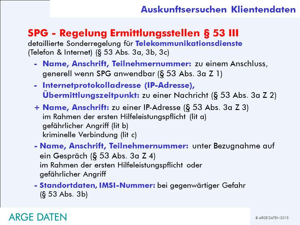 © ARGE DATEN 2015 ARGE DATEN SPG - Regelung Ermittlungsstellen § 53 III detaillierte Sonderregelung für Telekommunikationsdienste (Telefon & Internet) (§ 53 Abs.