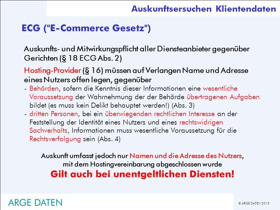 © ARGE DATEN 2015 Auskunfts- und Mitwirkungspflicht aller Diensteanbieter gegenüber Gerichten (§ 18 ECG Abs.