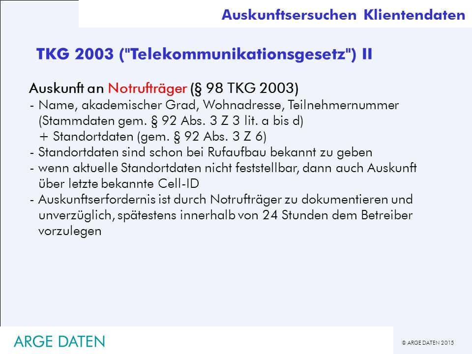 © ARGE DATEN 2015 Auskunft an Notrufträger (§ 98 TKG 2003) -Name, akademischer Grad, Wohnadresse, Teilnehmernummer (Stammdaten gem.
