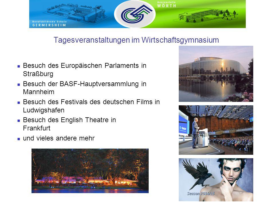 Tagesveranstaltungen im Wirtschaftsgymnasium Besuch des Europäischen Parlaments in Straßburg Besuch der BASF-Hauptversammlung in Mannheim Besuch des Festivals des deutschen Films in Ludwigshafen Besuch des English Theatre in Frankfurt und vieles andere mehr