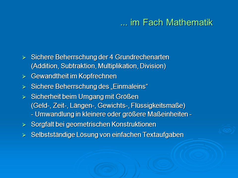 ... im Fach Mathematik  Sichere Beherrschung der 4 Grundrechenarten (Addition, Subtraktion, Multiplikation, Division)  Gewandtheit im Kopfrechnen 
