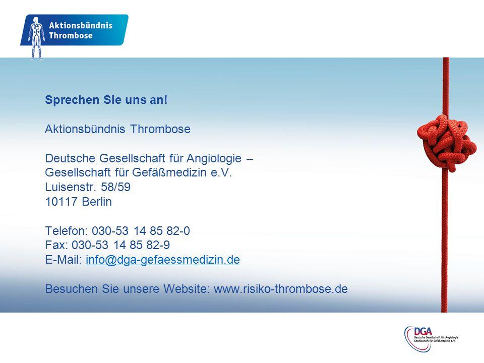 Sprechen Sie uns an! Aktionsbündnis Thrombose Deutsche Gesellschaft für Angiologie – Gesellschaft für Gefäßmedizin e.V. Luisenstr. 58/59 10117 Berlin