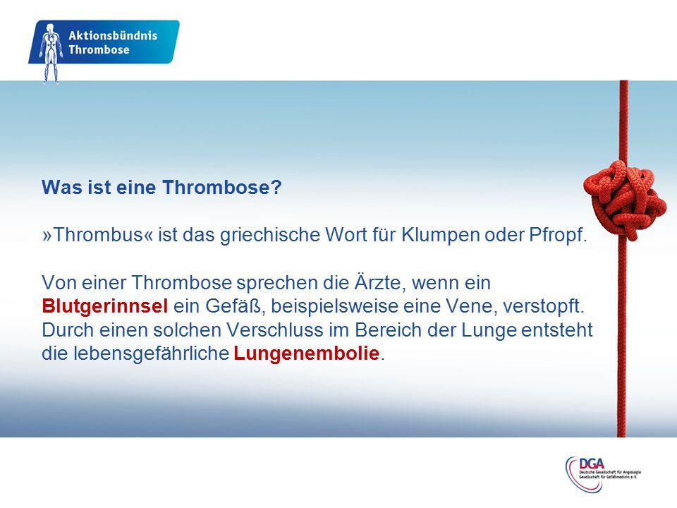 Was ist eine Thrombose? »Thrombus« ist das griechische Wort für Klumpen oder Pfropf. Von einer Thrombose sprechen die Ärzte, wenn ein Blutgerinnsel ei