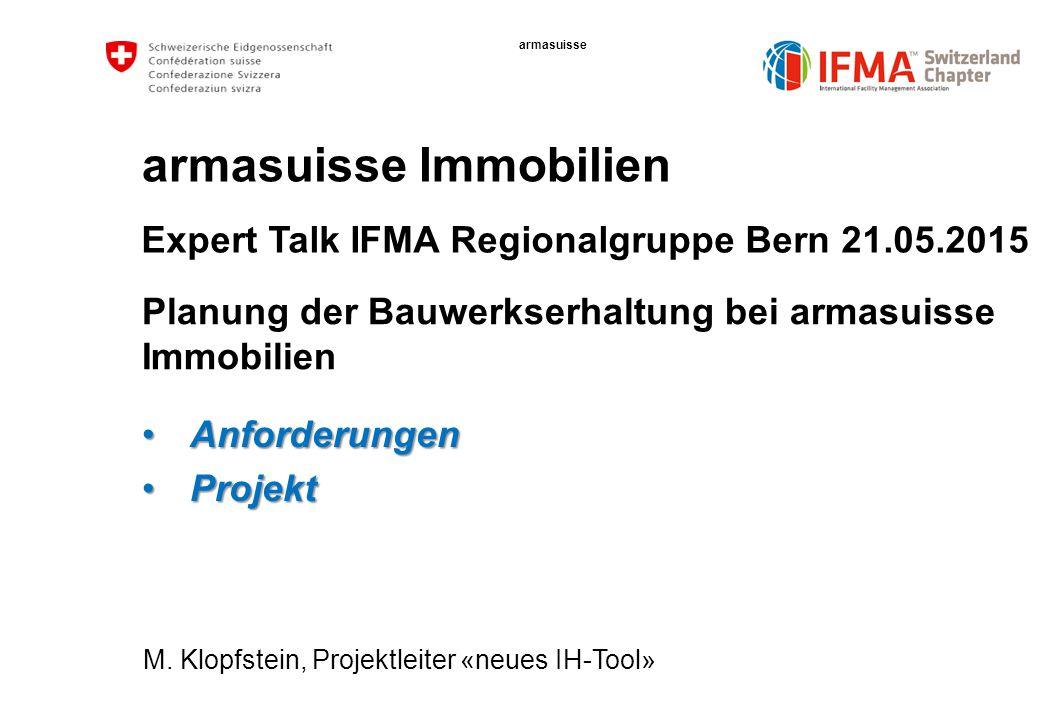 armasuisse armasuisse Immobilien Planung der Bauwerkserhaltung bei armasuisse Immobilien M. Klopfstein, Projektleiter «neues IH-Tool» Expert Talk IFMA