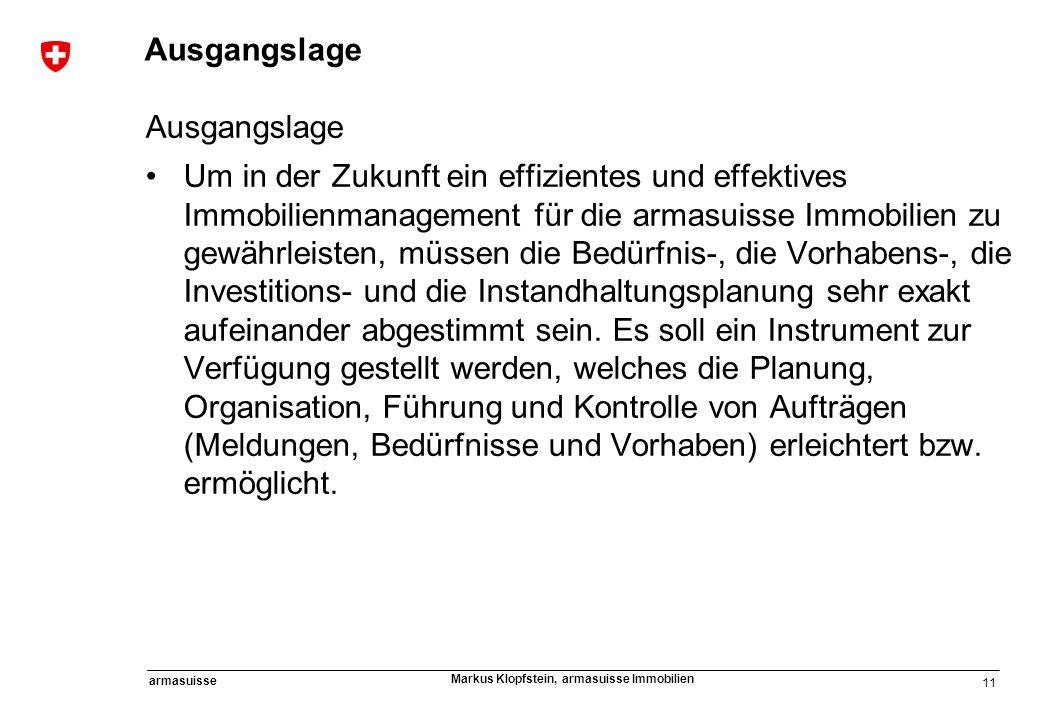 11 armasuisse Markus Klopfstein, armasuisse Immobilien Ausgangslage Um in der Zukunft ein effizientes und effektives Immobilienmanagement für die arma